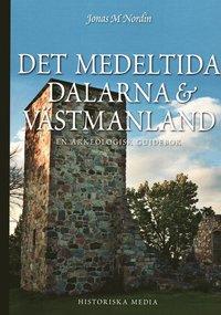 Det medeltida Dalarna och V�stmanland : en arkeologisk guidebok (h�ftad)
