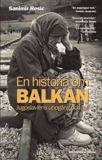 En historia om Balkan - Jugoslaviens uppg�ng och fall (storpocket)