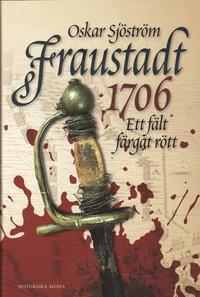 Fraustadt 1706 : ett f�lt f�rgat r�tt (inbunden)