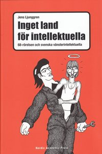 Inget land f�r intellektuella : 68-r�relsen och svenska v�nsterintellektuella (inbunden)