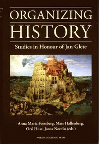 Organizing history : studies in honour of Jan Glete