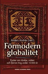 F�rmodern globalitet : ess�er om r�relse, m�ten och fj�rran ting under 10 000 �r (h�ftad)
