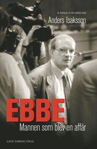 Ebbe - mannen som blev en aff�r: Historien om Ebbe Carlsson (pocket)