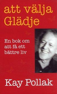 Att v�lja gl�dje : en bok om att f� ett b�ttre liv (pocket)