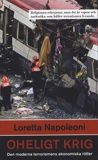 Oheligt krig : den moderna terrorismens ekonomiska r�tter (inbunden)