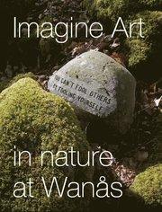 Imagine Art : in nature at Wanås