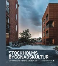 Stockholms byggnadskultur : samfundet S:t Eriks �rsbok 2014 (inbunden)