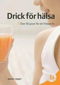 Bokomslag Drick för hälsa : över 50 juicer för ett friskare liv (kartonnage)