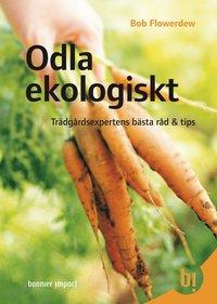Odla ekologiskt : trädgårdsexpertens bästa råd & tips (kartonnage)