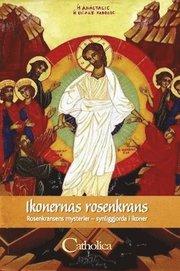 Ikonernas rosenkrans : rosenkransens mysterier – synliggjorda i ikoner