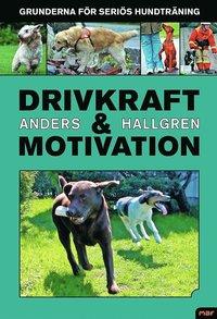 Drivkraft och motivation : grunderna f�r seri�s hundtr�ning (inbunden)