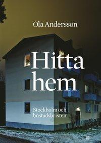 Hitta hem : Stockholm och bostadsbristen (h�ftad)