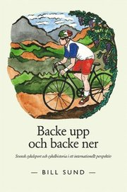Backe upp och backe ner : svensk cykelsport och cykelhistoria i ett internationellt perspektiv