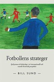 Fotbollens strateger : spelsystem och ledarskap i ett internationellt och svenskt historiskt perspektiv