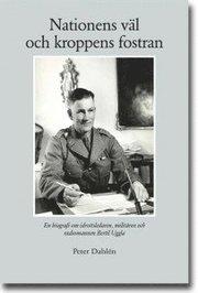 Nationens väl och kroppens fostran : en biografi om idrottsledaren militären och radiomannen Bertil Uggla
