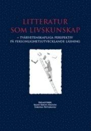 Litteratur som livskunskap : tvärvetenskapliga perspektiv på personlighetsutvecklande läsning