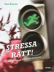 Stressa rätt! : öka din energi hälsa och effektivitet