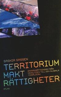 Territorium, Makt, r�ttigheter : sammans�ttningar fr�n medeltiden till den globala tids�ldern (h�ftad)