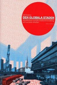 Den globala staden : Stockholms nutida stadsomvandling och sociala r�relser (h�ftad)
