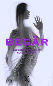 Beg�r : erotiska noveller (inbunden)