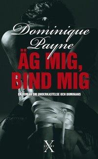 �g mig, bind mig : en erotisk roman om underkastelse och dominans (inbunden)