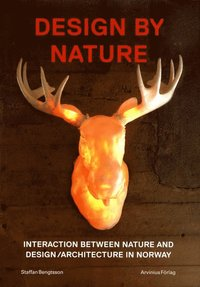 Design by Nature.: interaction between nature and design/architecture in Norway (inbunden)