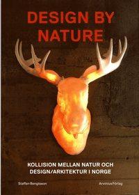 Design by nature : kollision mellan natur och design/arkitektur i Norge (inbunden)