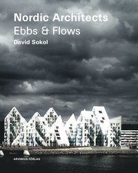 Nordic Architects Ebbs and Flows (inbunden)