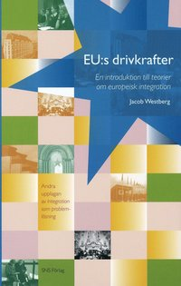 EU:s drivkrafter : en introduktion till teorier om europeisk integration (h�ftad)