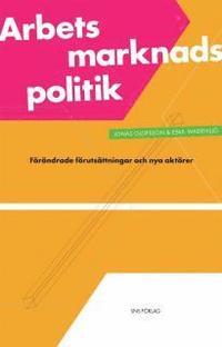 Arbetsmarknadspolitik : f�r�ndrade f�ruts�ttningar och nya akt�rer (h�ftad)