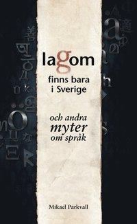 Lagom finns bara i Sverige - och andra myter om spr�k (e-bok)
