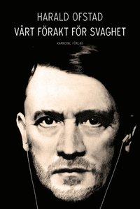 V�rt f�rakt f�r svaghet : nazismens normer och v�rderingar - och v�ra egna (inbunden)