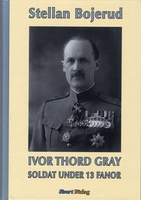 Ivor Thord-Gray : soldat under 13 fanor (inbunden)