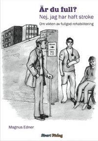�r du full? nej jag har haft stroke : om vikten av fullgod rehabilitering (inbunden)