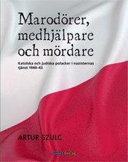 Marodörer medhjälpare och mördare : katolska och judiska polacker i nazisternas tjänst 1940-1943