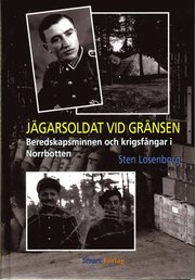 Jägarsoldat vid gränsen : beredskapsminnen och krigsfångar i Norrbotten