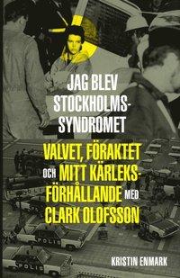 Jag blev Stockholmssyndromet (inbunden)