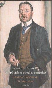 Jag tror på köttets lust och på själens obotliga ensamhet – Hjalmar Söderberg : de bästa citaten
