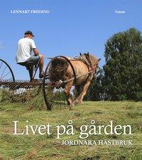 Livet p� g�rden : jordn�ra h�stbruk (inbunden)