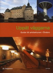 Uppåt väggarna : guide till arkitekturen i Örebro