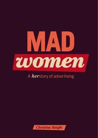 Mad Women : Herstory of Advertising (h�ftad)