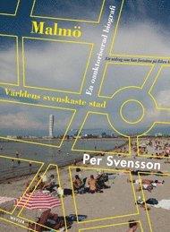 Malm� : v�rldens svenskaste stad : en oauktoriserad biografi (inbunden)