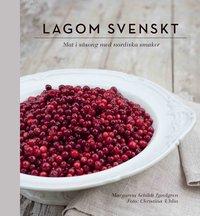 Lagom svenskt : s�songernas b�sta smaker (inbunden)