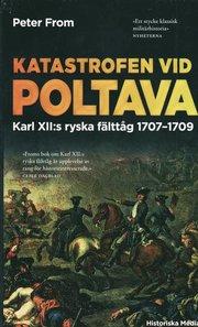 Katastrofen vid Poltava : Karl XII:s ryska f�ltt�g 1707-1709 (pocket)