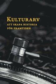 Kulturarv : att skapa historia för framtiden