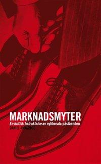 Marknadsmyter - En kritisk betraktelse av nyliberala p�st�enden (e-bok)