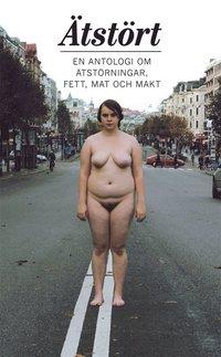 �tst�rt : En antologi om �tst�rningar, fett, mat och makt (e-bok)