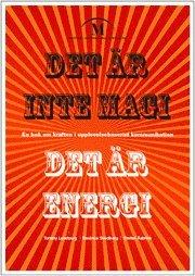 Det är inte magi - det är energi. En bok om kraften i upplevelsebaserad kommunikation (inbunden)