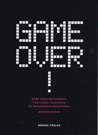 Game over! : en handbok f�r vuxna i n�rheten av dataspelsgenerationen (h�ftad)