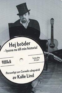 Hej br�der - lyssna nu till min historia! : personligt om Cornelis s�ngv�rld (h�ftad)